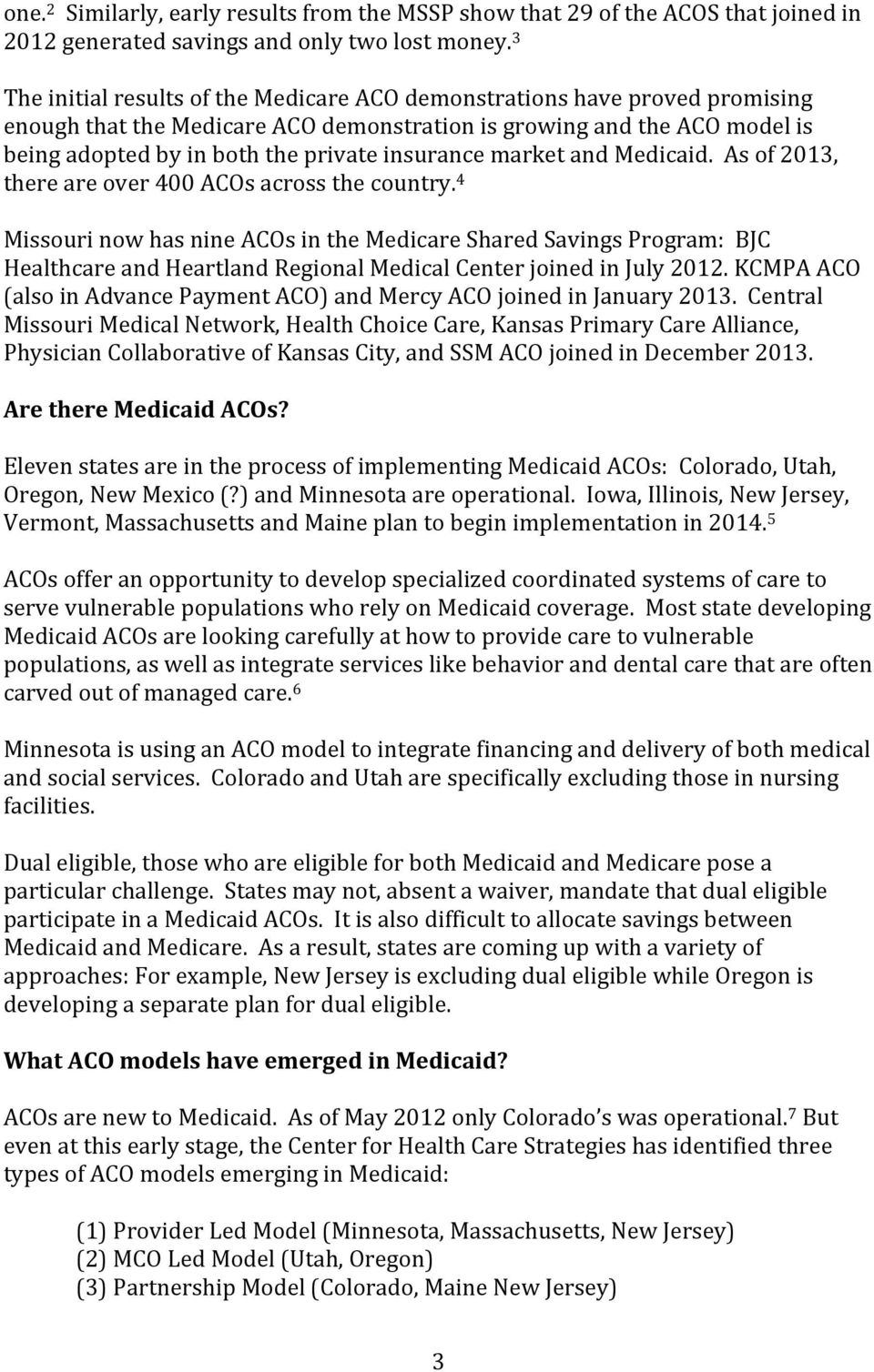 insurance market and Medicaid. As of 2013, there are over 400 ACOs across the country.