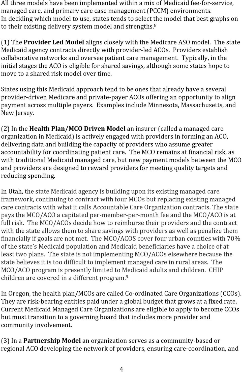 8 (1) The Provider Led Model aligns closely with the Medicare ASO model. The state Medicaid agency contracts directly with provider- led ACOs.