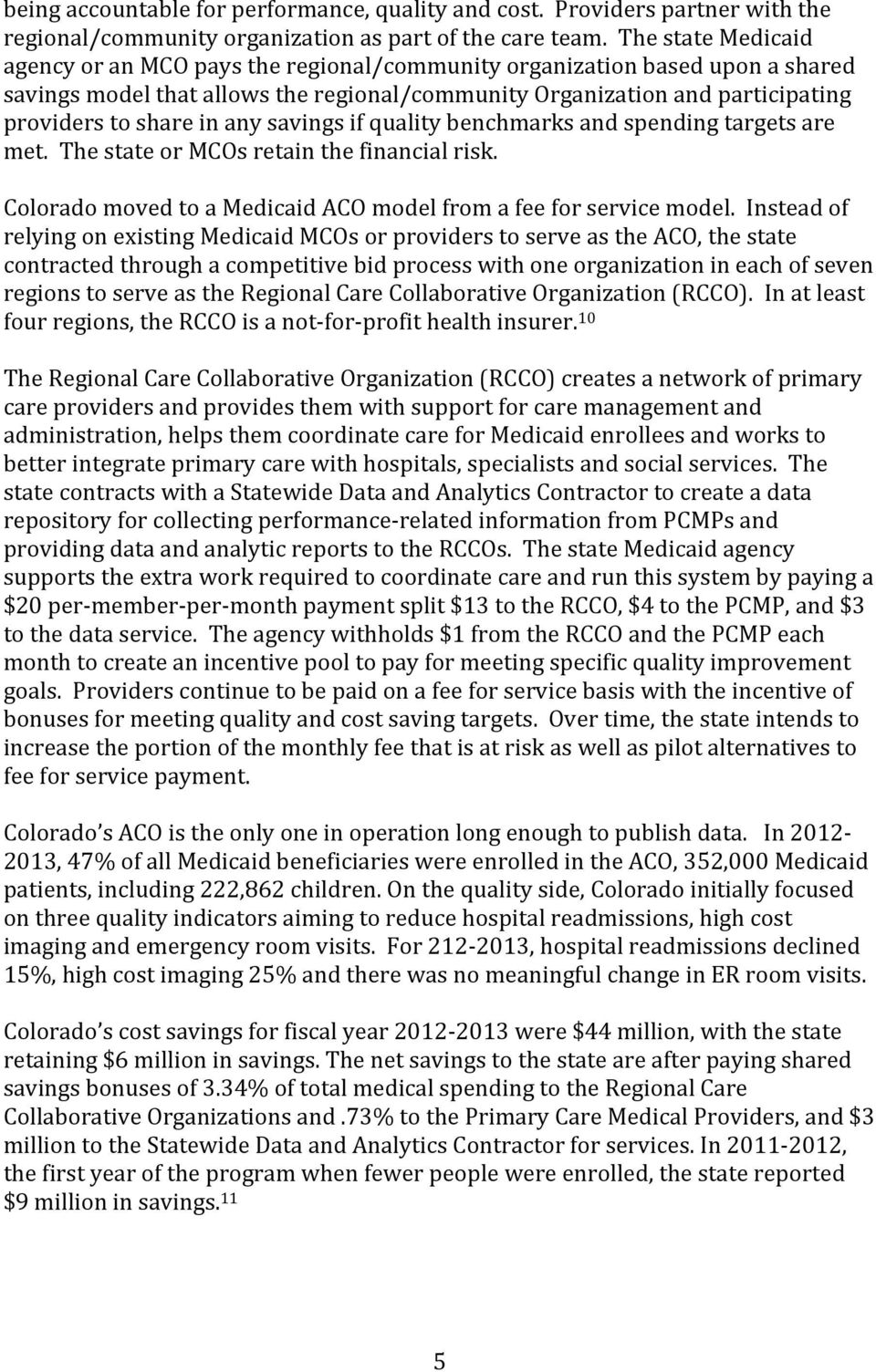 any savings if quality benchmarks and spending targets are met. The state or MCOs retain the financial risk. Colorado moved to a Medicaid ACO model from a fee for service model.