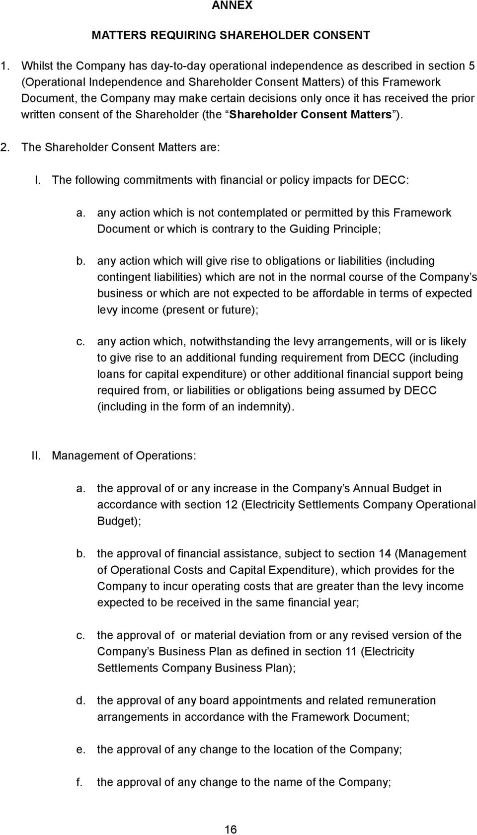 certain decisions only once it has received the prior written consent of the Shareholder (the Shareholder Consent Matters ). 2. The Shareholder Consent Matters are: I.