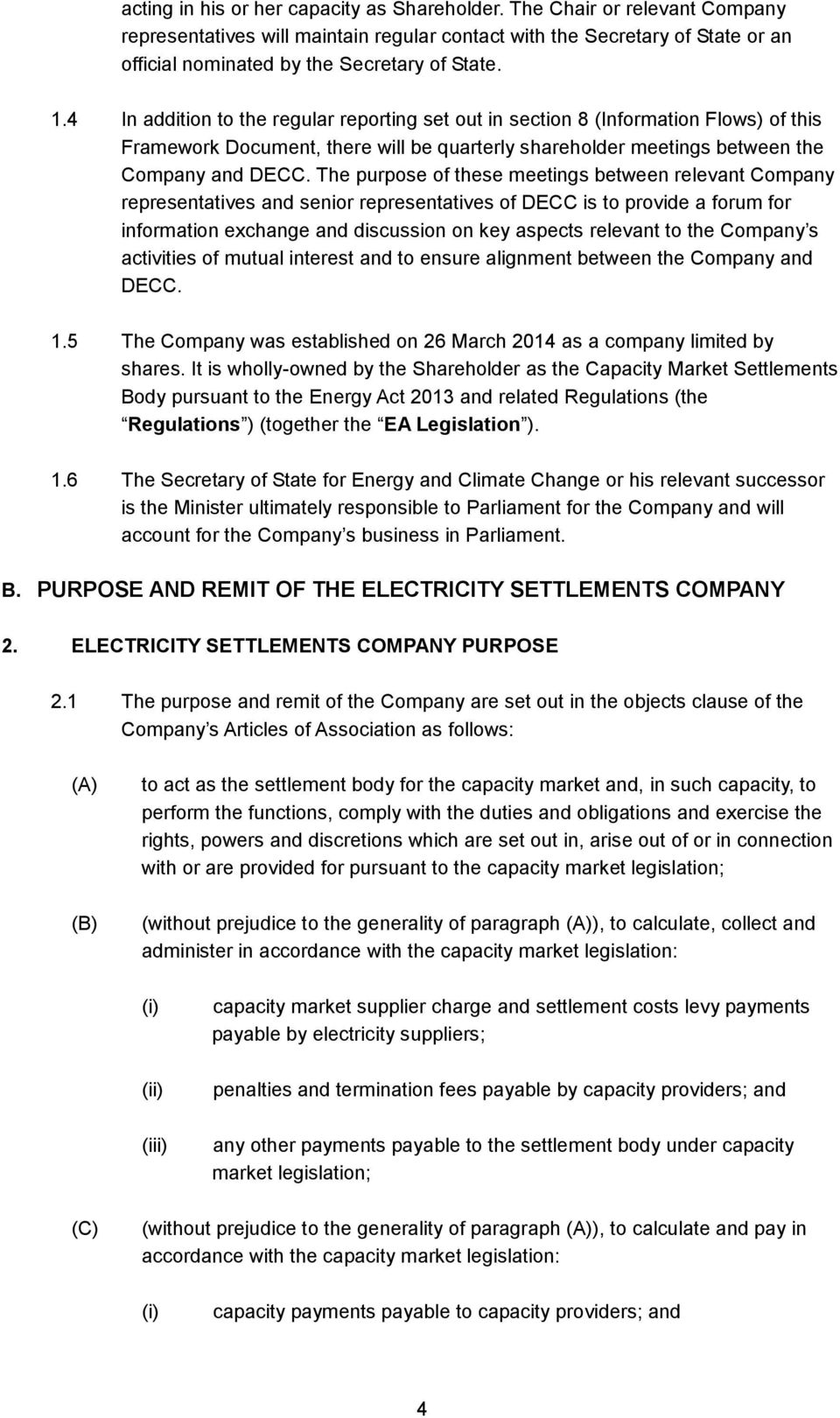 4 In addition to the regular reporting set out in section 8 (Information Flows) of this Framework Document, there will be quarterly shareholder meetings between the Company and DECC.