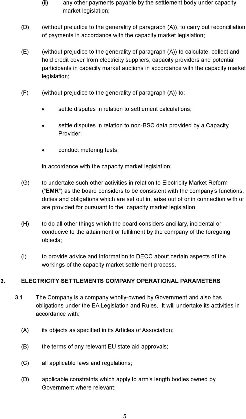 potential participants in capacity market auctions in accordance with the capacity market legislation; (without prejudice to the generality of paragraph ) to: settle disputes in relation to