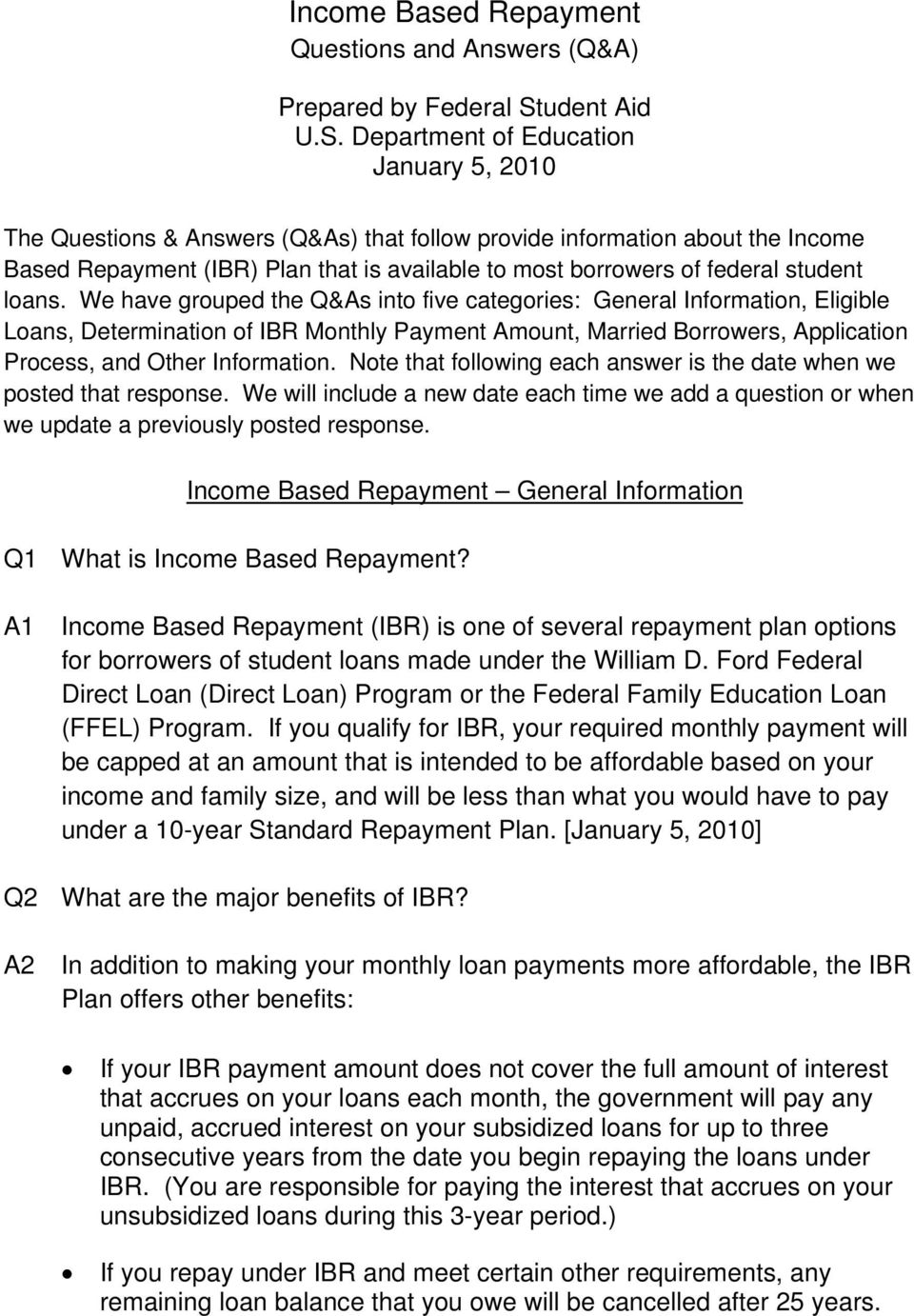 Department of Education January 5, 2010 The Questions & Answers (Q&As) that follow provide information about the Income Based Repayment (IBR) Plan that is available to most borrowers of federal