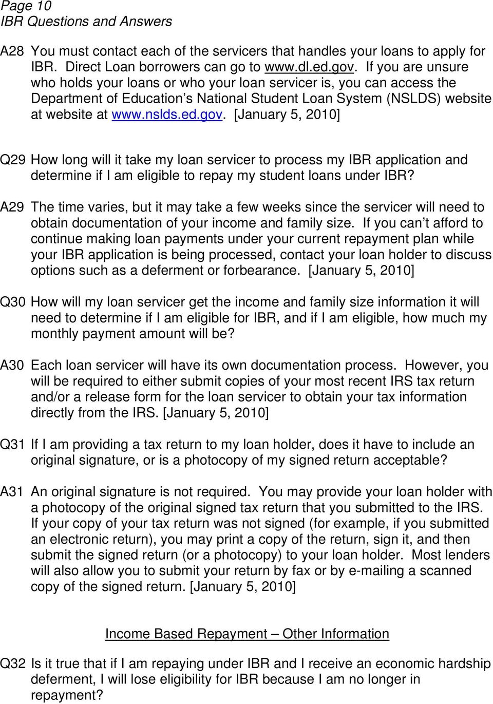 [January 5, 2010] Q29 How long will it take my loan servicer to process my IBR application and determine if I am eligible to repay my student loans under IBR?