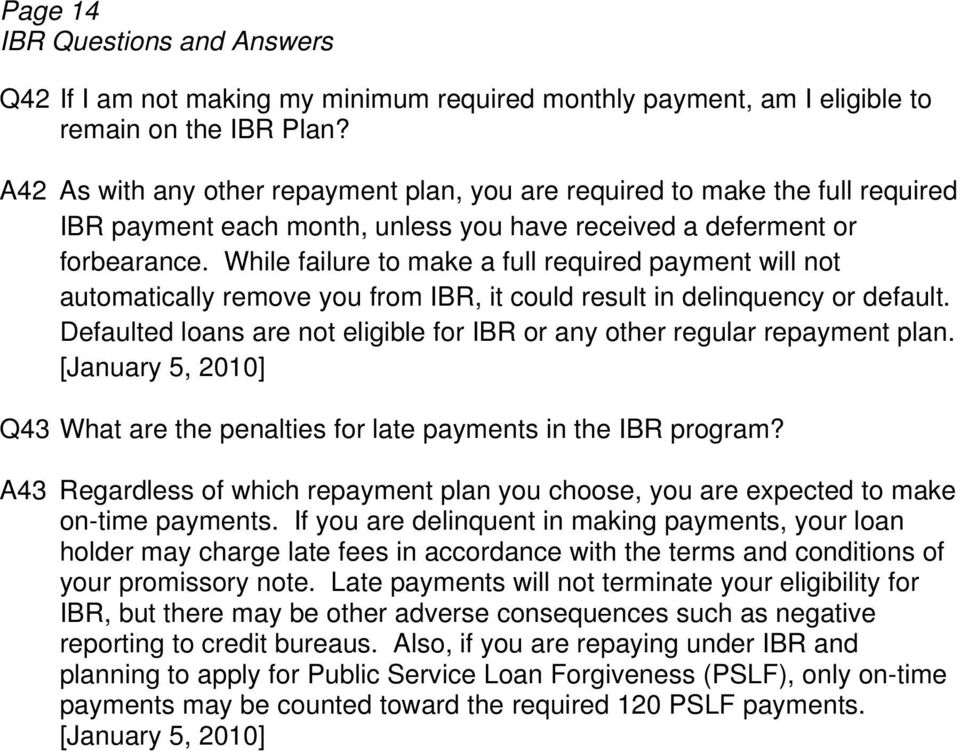 While failure to make a full required payment will not automatically remove you from IBR, it could result in delinquency or default.