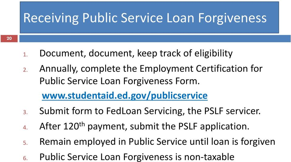 gov/publicservice 3. Submit form to FedLoan Servicing, the PSLF servicer. 4.