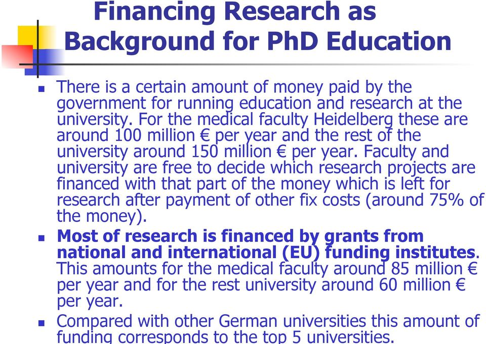 Faculty and university are free to decide which research projects are financed with that part of the money which is left for research after payment of other fix costs (around 75% of the money).