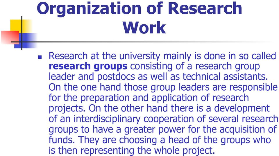On the one hand those group leaders are responsible for the preparation and application of research projects.