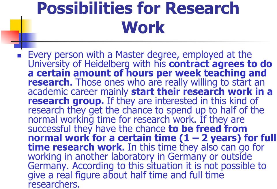 If they are interested in this kind of research they get the chance to spend up to half of the normal working time for research work.