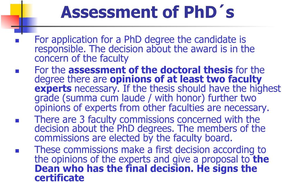 If the thesis should have the highest grade (summa cum laude / with honor) further two opinions of experts from other faculties are necessary.