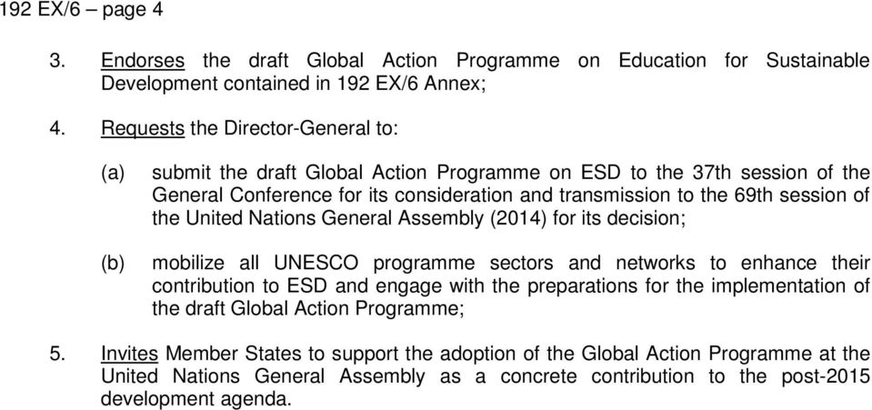 of the United Nations General Assembly (2014) for its decision; mobilize all UNESCO programme sectors and networks to enhance their contribution to ESD and engage with the preparations