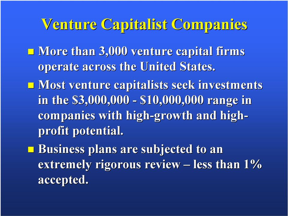 Most venture capitalists seek investments in the $3,000,000 - $10,000,000 range in