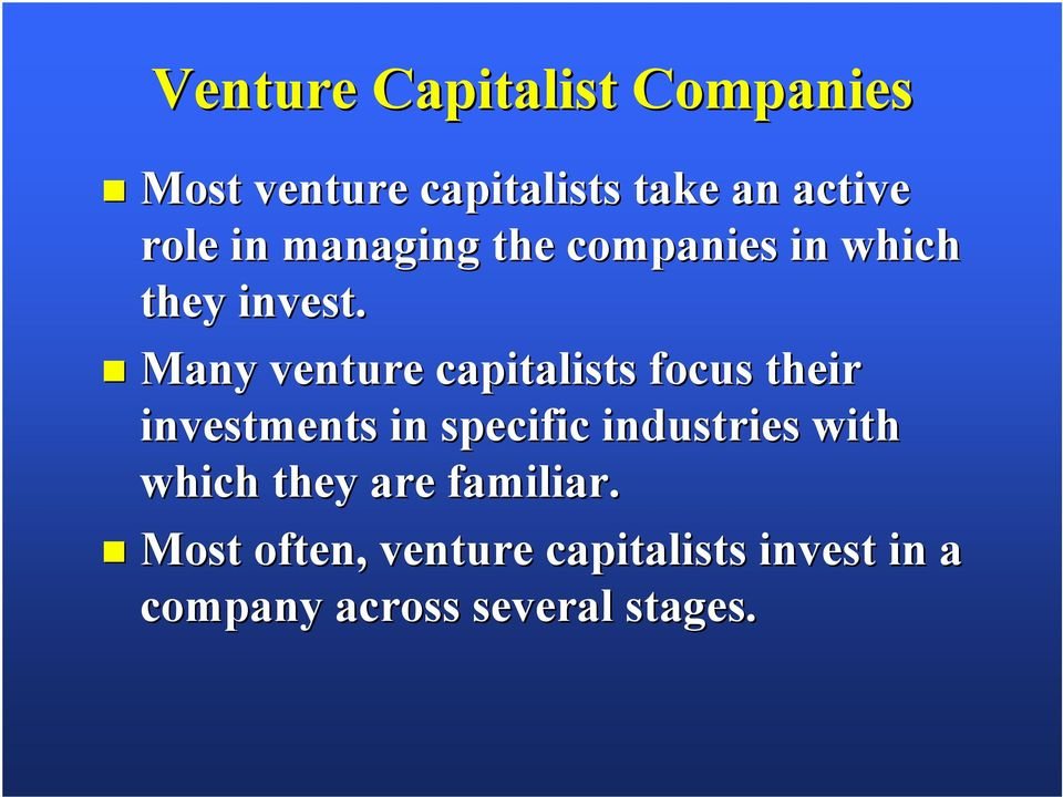 Many venture capitalists focus their investments in specific industries