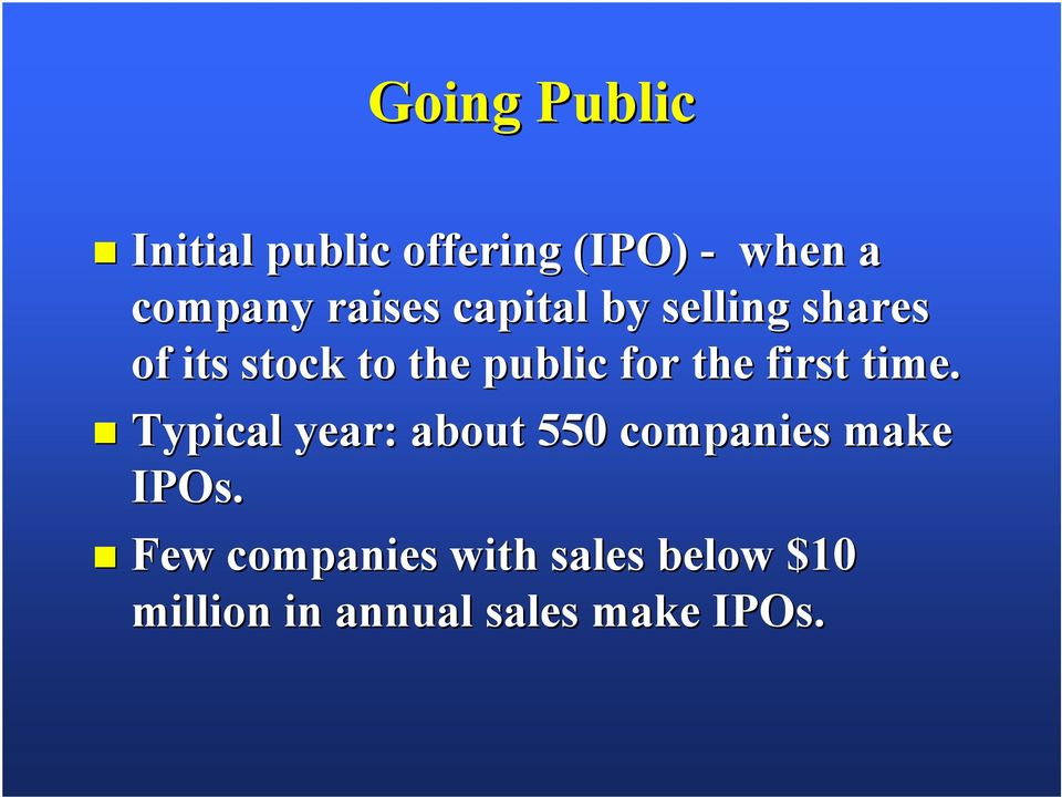 the first time. Typical year: about 550 companies make IPOs.
