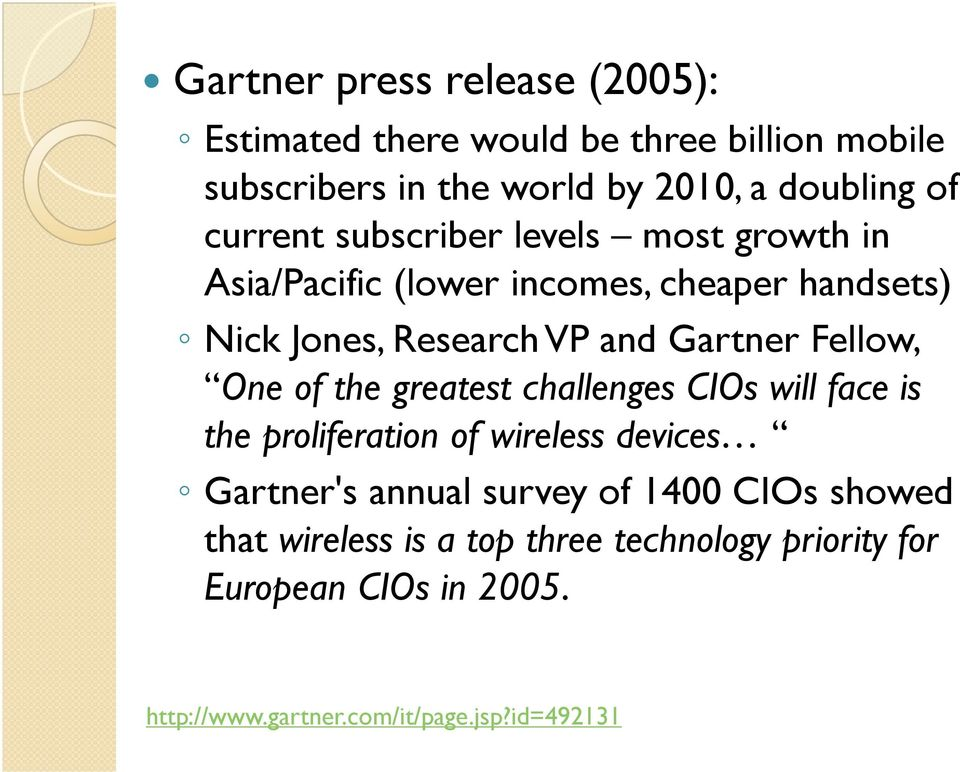 Fellow, One of the greatest challenges CIOs will face is the proliferation of wireless devices Gartner's annual survey of 1400