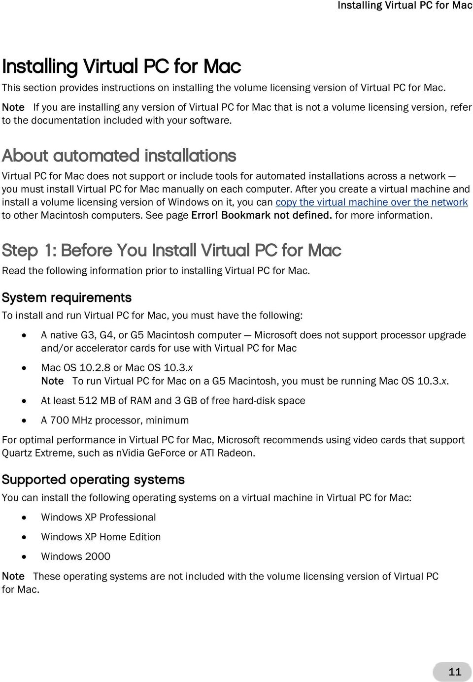 About automated installations Virtual PC for Mac does not support or include tools for automated installations across a network you must install Virtual PC for Mac manually on each computer.