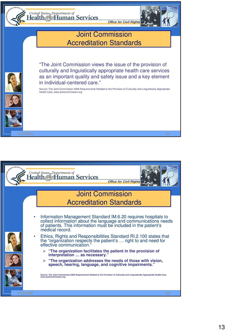 jointcommission.org 3/10/2008 25 Joint Commission Accreditation Standards Information Management Standard IM.6.