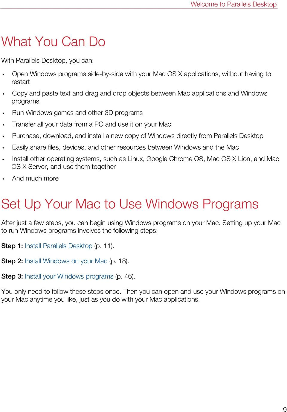 new copy of Windows directly from Parallels Desktop Easily share files, devices, and other resources between Windows and the Mac Install other operating systems, such as Linux, Google Chrome OS, Mac