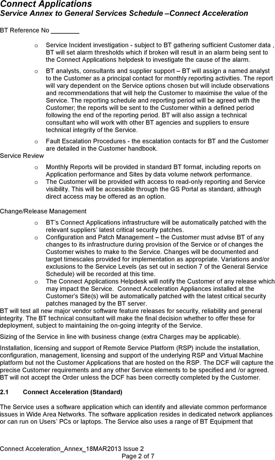 Service Review Change/Release Management BT analysts, cnsultants and supplier supprt BT will assign a named analyst t the Custmer as a principal cntact fr mnthly reprting activities.