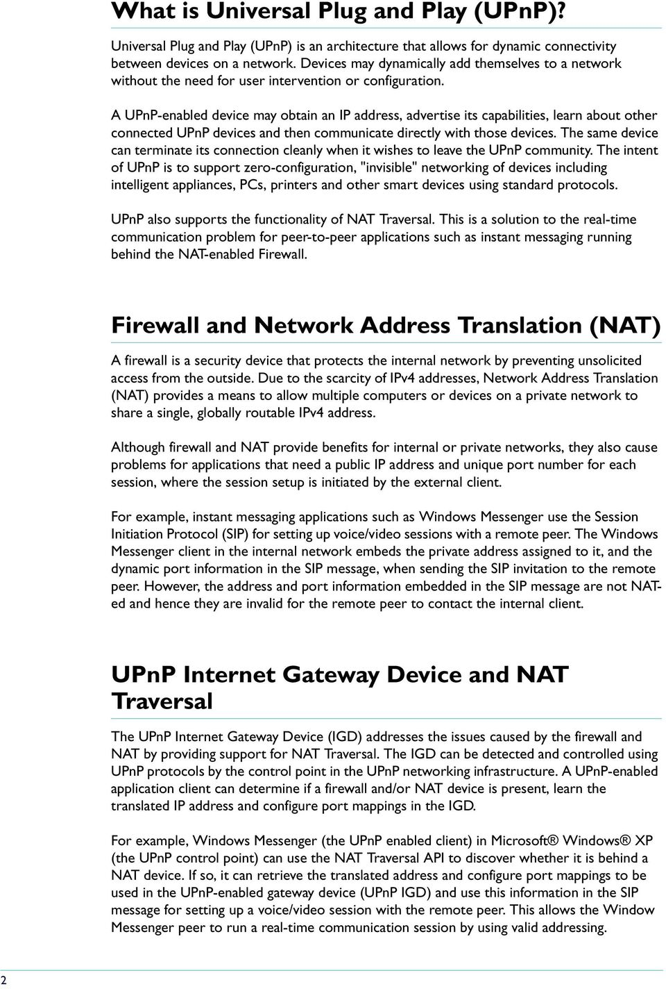 A UPnP-enabled device may obtain an IP address, advertise its capabilities, learn about other connected UPnP devices and then communicate directly with those devices.