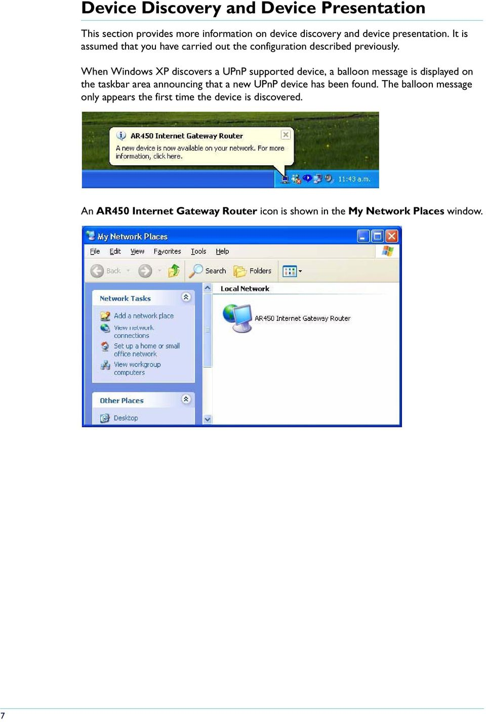 When Windows XP discovers a UPnP supported device, a balloon message is displayed on the taskbar area announcing that a new