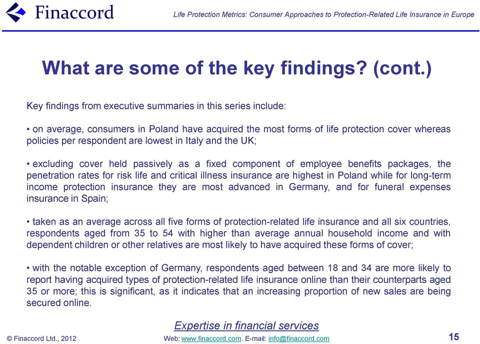 Italy and the UK; excluding cover held passively as a fixed component of employee benefits packages, the penetration rates for risk life and critical illness insurance are highest in Poland while for