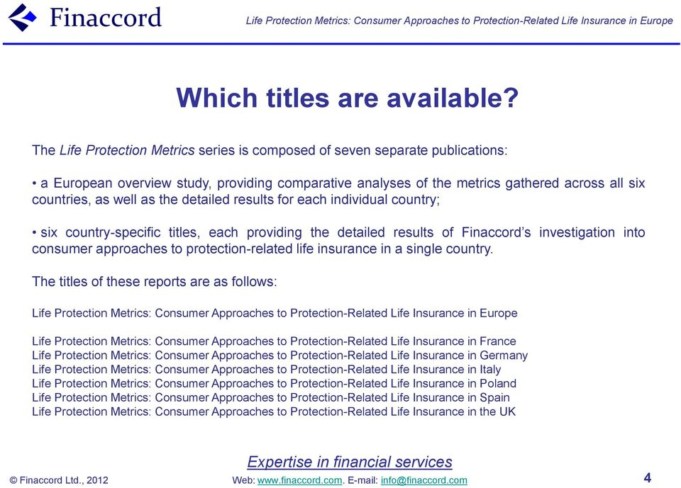 the detailed results for each individual country; six country-specific titles, each providing the detailed results of Finaccord s investigation into consumer approaches to protection-related life