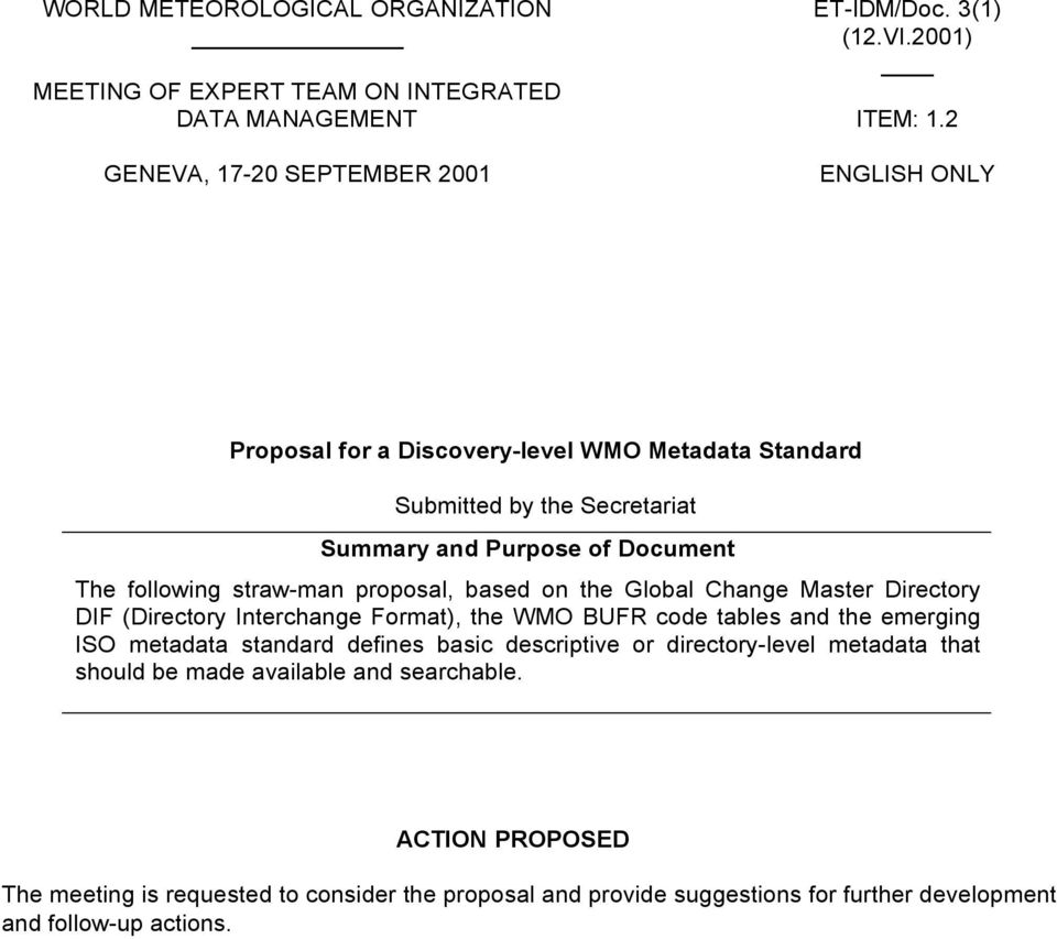 the Global Change Master Directory DIF (Directory Interchange Format), the WMO BUFR code tables and the emerging ISO metadata standard defines basic descriptive or