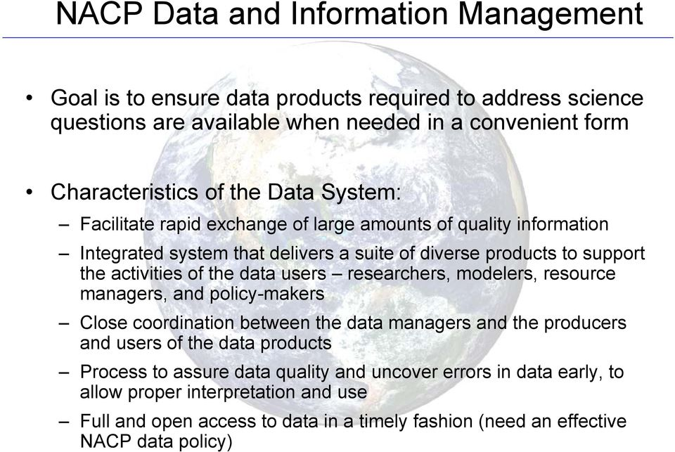 data users researchers, modelers, resource managers, and policy-makers Close coordination between the data managers and the producers and users of the data products Process to
