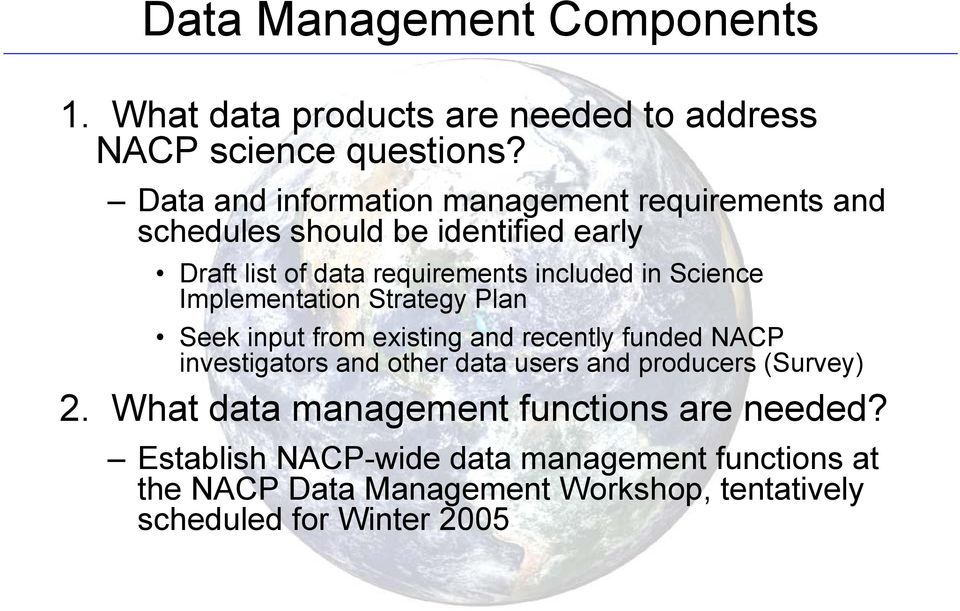 Science Implementation Strategy Plan Seek input from existing and recently funded NACP investigators and other data users and
