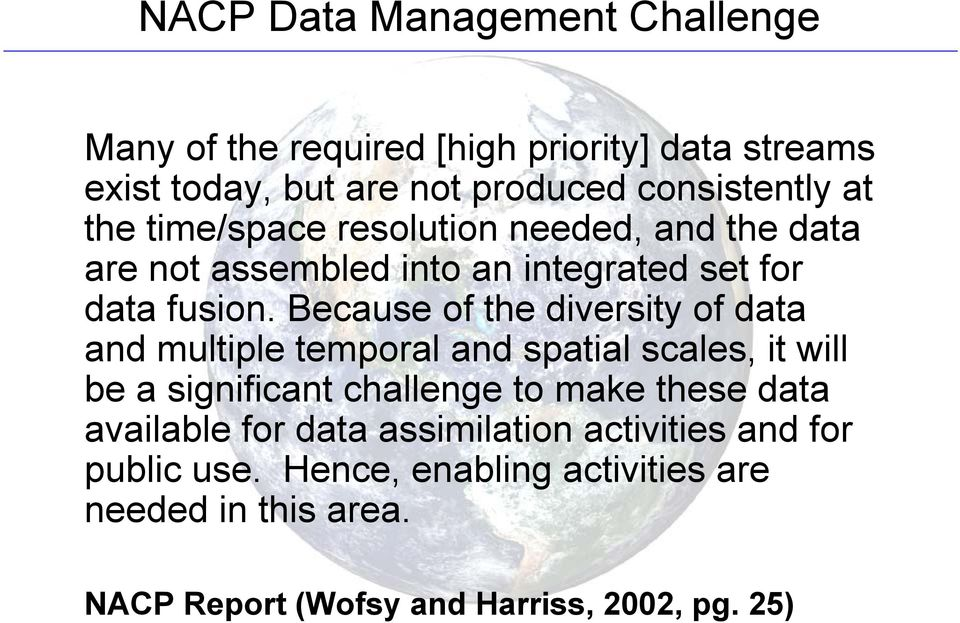 Because of the diversity of data and multiple temporal and spatial scales, it will be a significant challenge to make these data