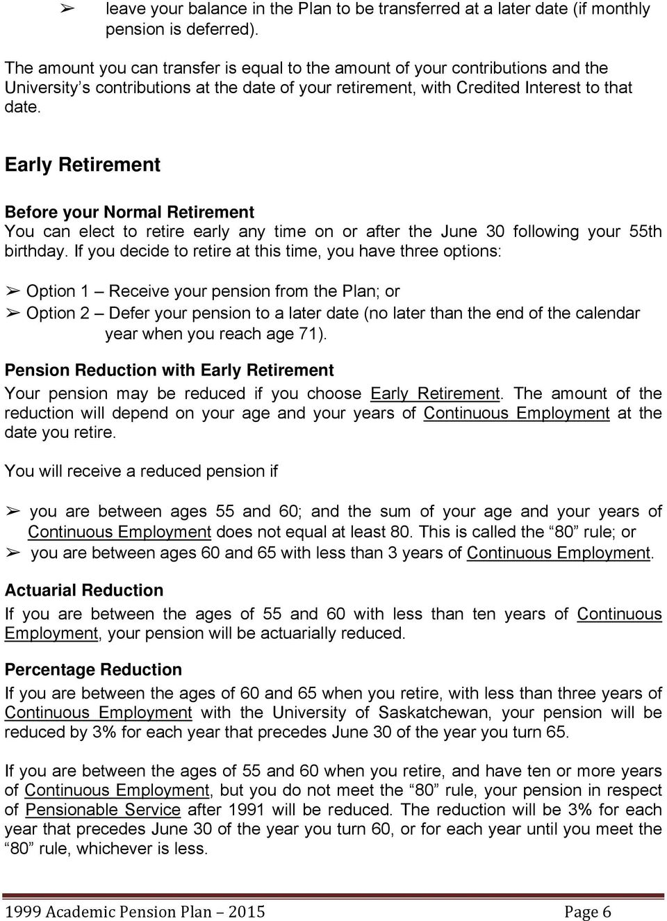 Early Retirement Before your Normal Retirement You can elect to retire early any time on or after the June 30 following your 55th birthday.