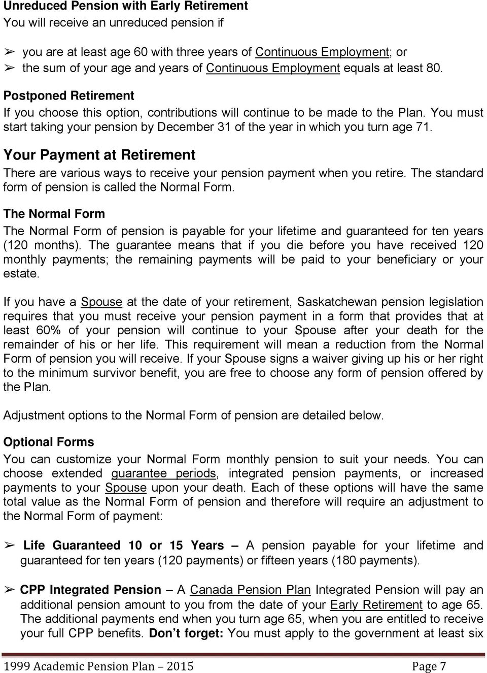 You must start taking your pension by December 31 of the year in which you turn age 71. Your Payment at Retirement There are various ways to receive your pension payment when you retire.
