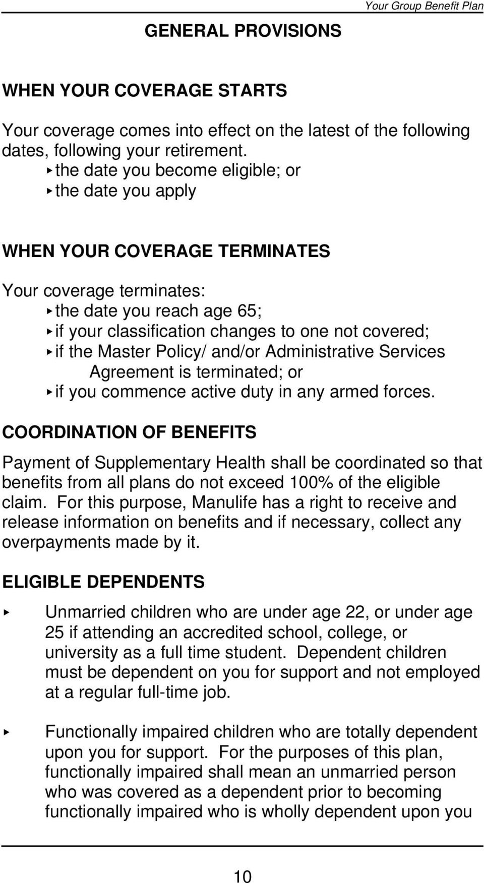 the Master Policy/ and/or Administrative Services Agreement is terminated; or < if you commence active duty in any armed forces.