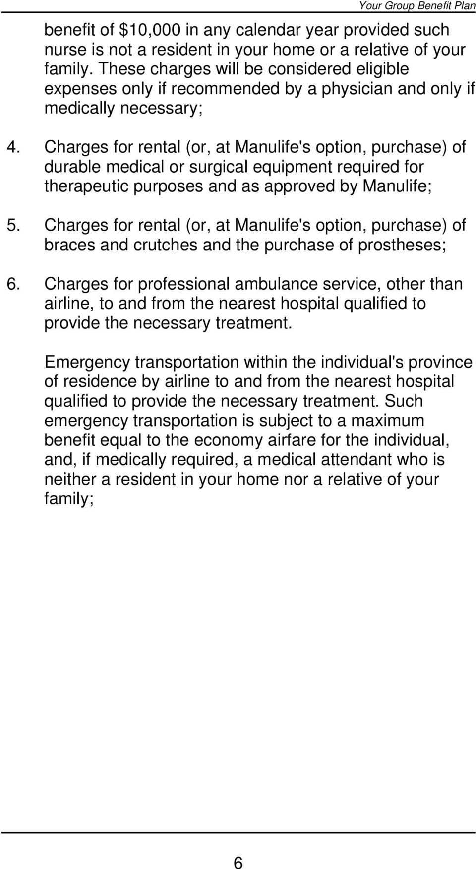 Charges for rental (or, at Manulife's option, purchase) of durable medical or surgical equipment required for therapeutic purposes and as approved by Manulife; 5.
