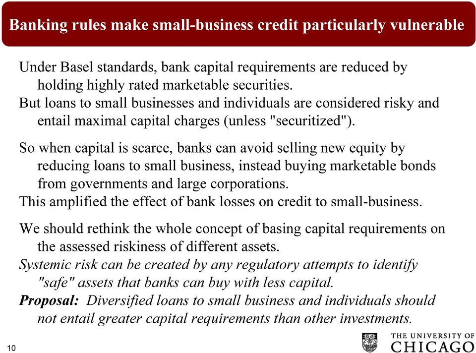 So when capital is scarce, banks can avoid selling new equity by reducing loans to small business, instead buying marketable bonds from governments and large corporations.