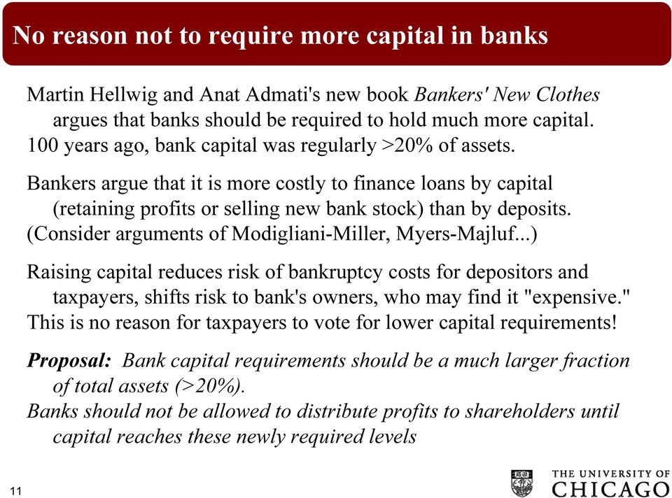 "(Consider arguments of Modigliani-Miller, Myers-Majluf...) Raising capital reduces risk of bankruptcy costs for depositors and taxpayers, shifts risk to bank's owners, who may find it ""expensive."