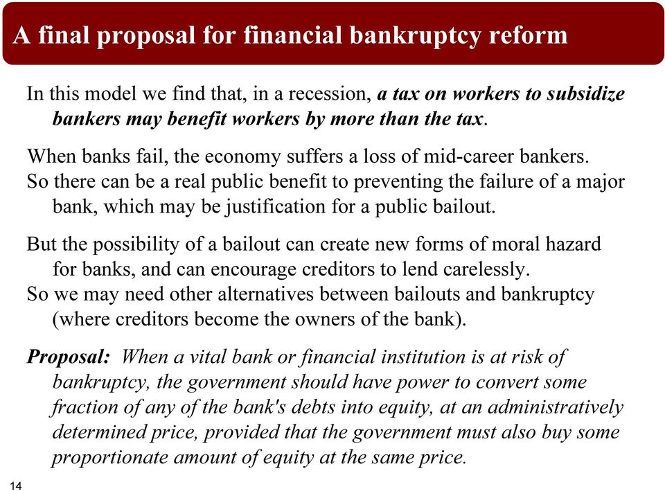 But the possibility of a bailout can create new forms of moral hazard for banks, and can encourage creditors to lend carelessly.