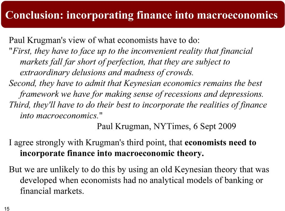 Second, they have to admit that Keynesian economics remains the best framework we have for making sense of recessions and depressions.
