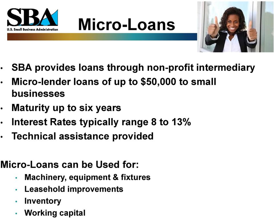 Rates typically range 8 to 13% Technical assistance provided Micro-Loans can be