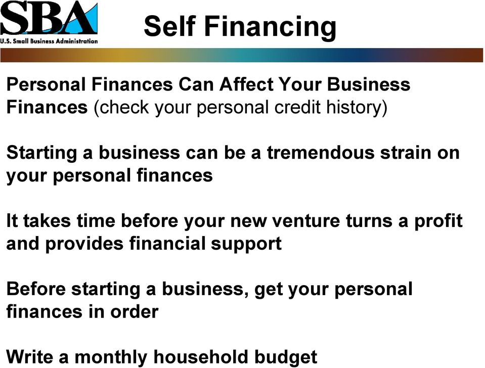 It takes time before your new venture turns a profit and provides financial support