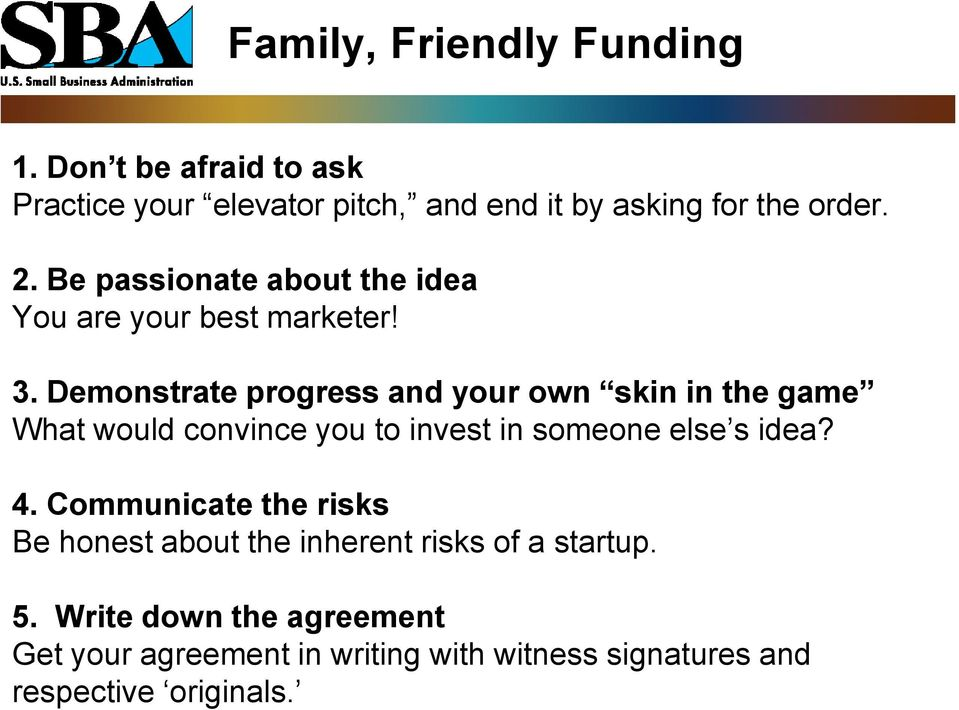 Demonstrate progress and your own skin in the game What would convince you to invest in someone else s idea? 4.