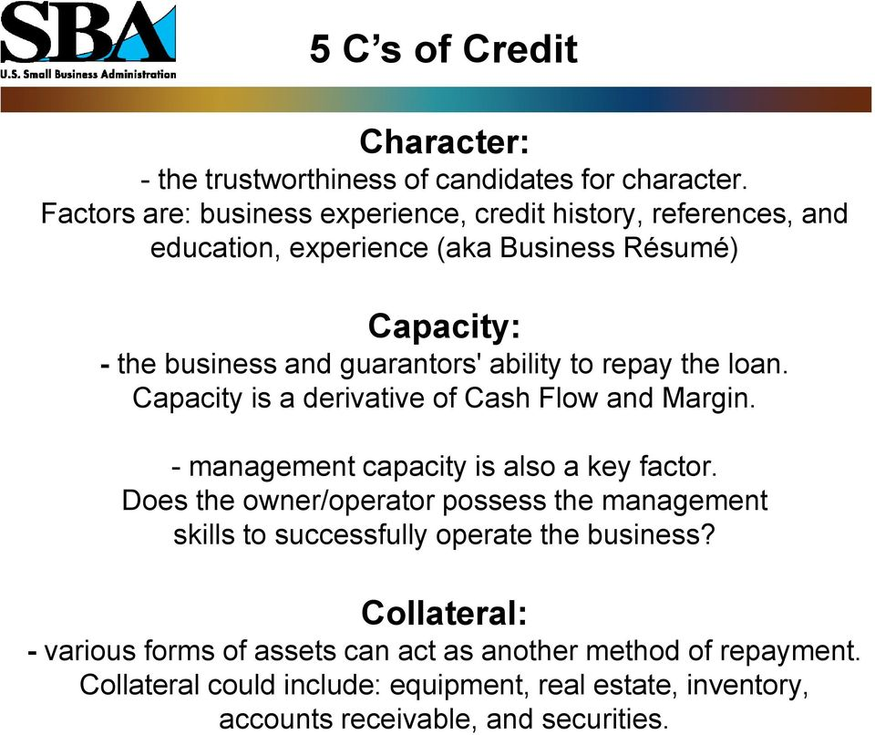 5 C s of Credit Character: - the trustworthiness of candidates for character.