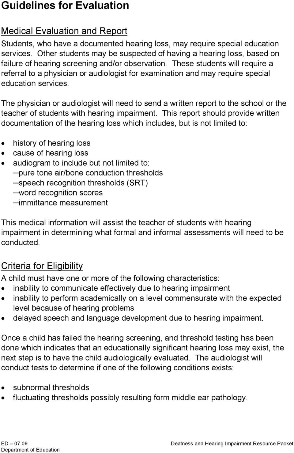 These students will require a referral to a physician or audiologist for examination and may require special education services.