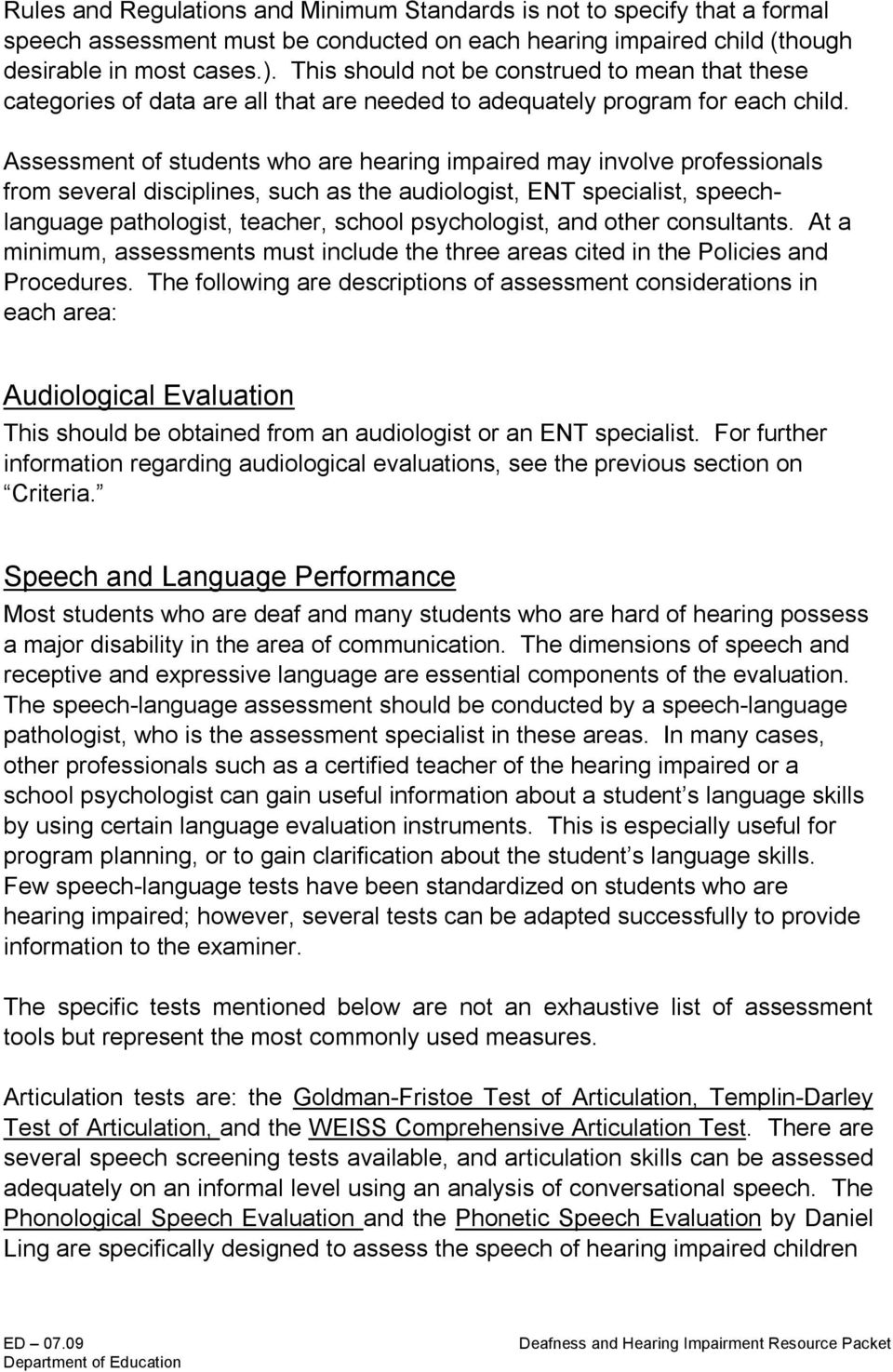 Assessment of students who are hearing impaired may involve professionals from several disciplines, such as the audiologist, ENT specialist, speechlanguage pathologist, teacher, school psychologist,