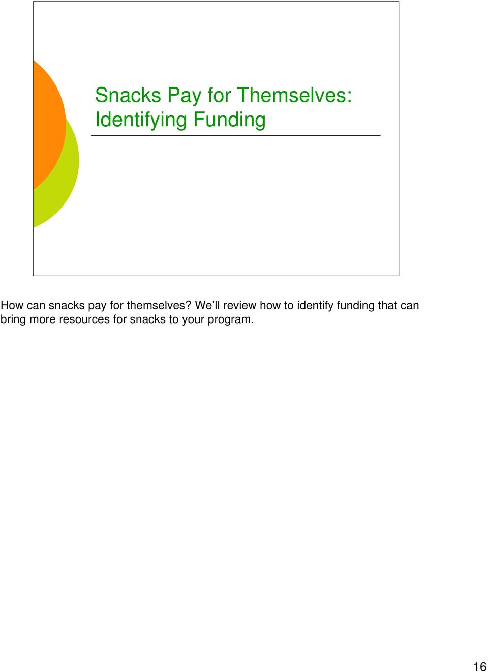 We ll review how to identify funding that