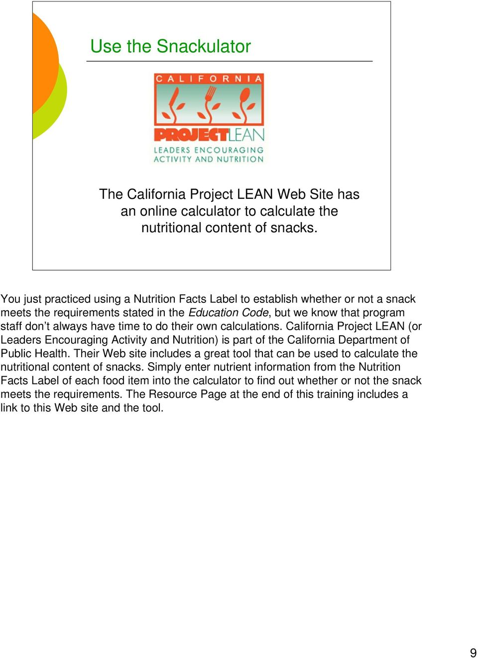 their own calculations. California Project LEAN (or Leaders Encouraging Activity and Nutrition) is part of the California Department of Public Health.