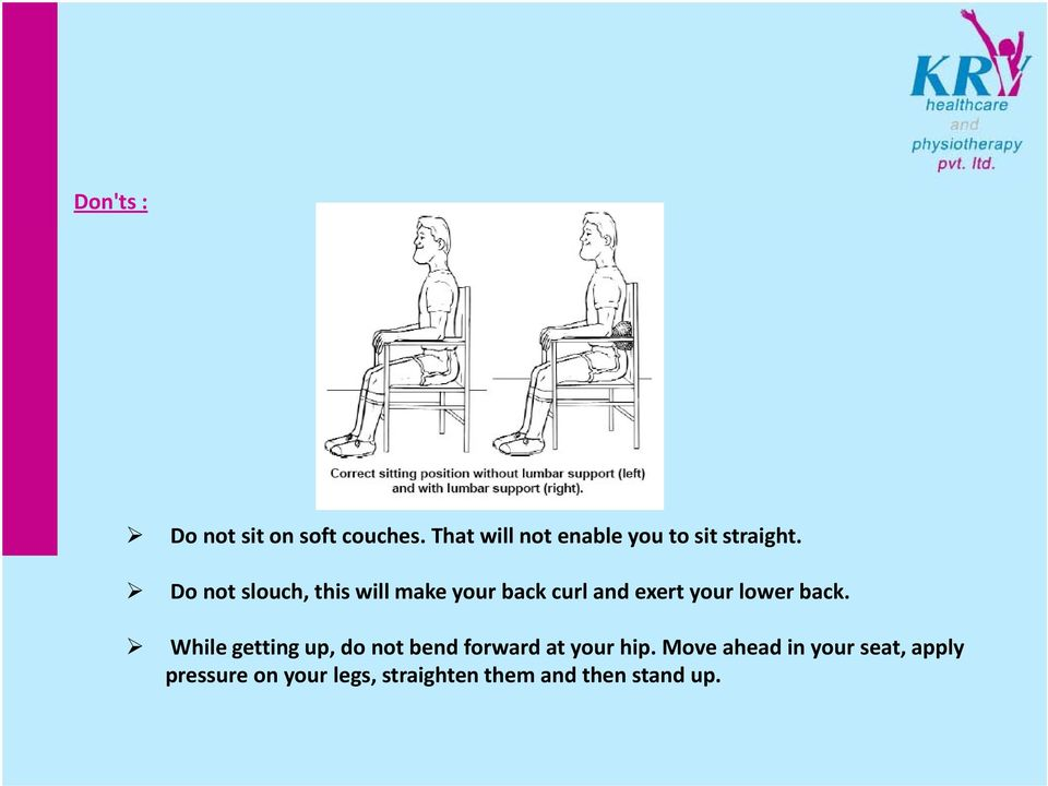 Do not slouch, this will make your back curl and exert your lower back.