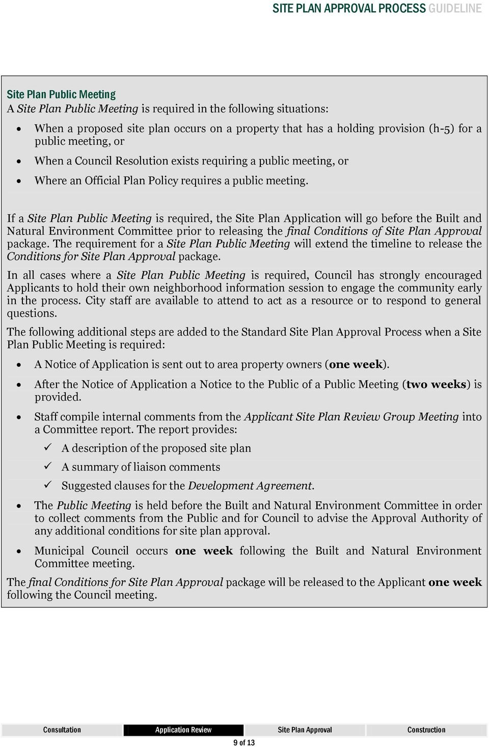 If a Site Plan Public Meeting is required, the Site Plan Application will go before the Built and Natural Environment Committee prior to releasing the final Conditions of Site Plan Approval package.