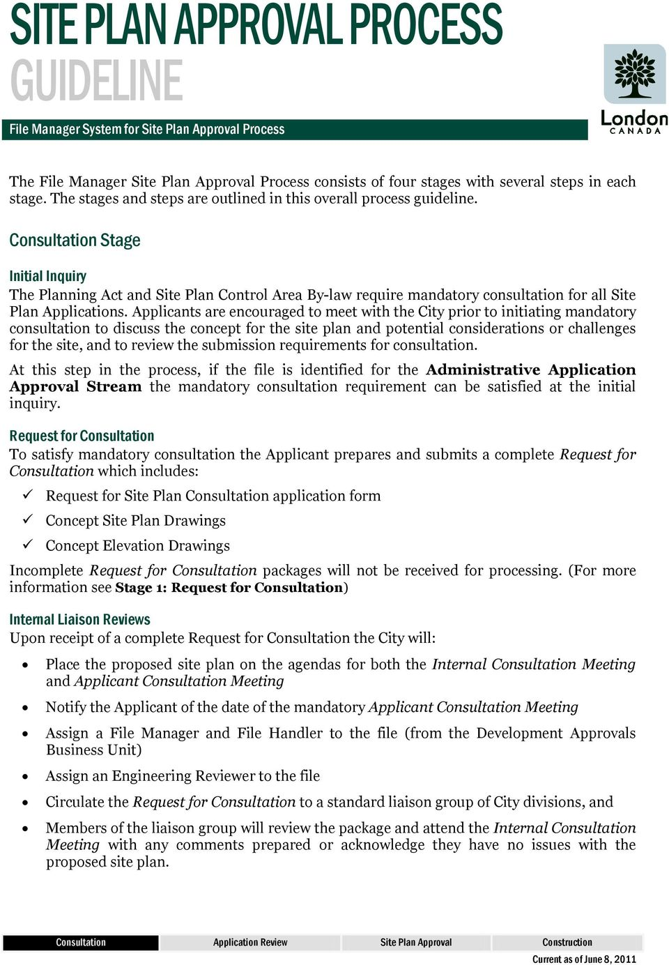 Consultation Stage Initial Inquiry The Planning Act and Site Plan Control Area By-law require mandatory consultation for all Site Plan Applications.